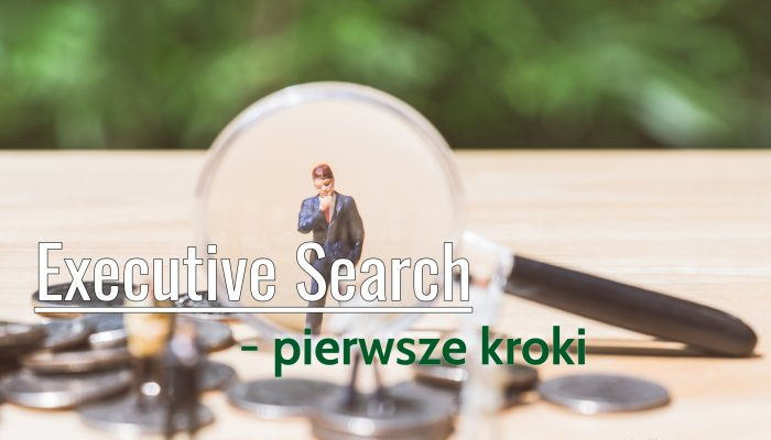 Executive Search — pierwsze kroki
